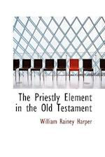 The Priestly Element in the Old Testament af William Rainey Harper