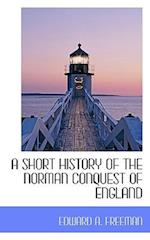 A Short History of the Norman Conquest of England af Edward A. Freeman