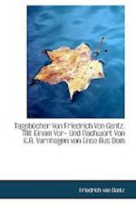 Tageb Cher Von Friedrich Von Gentz. Mit Einem VOR- Und Nachwort Von K.A. Varnhagen Von Ense Aus Dem af Friedrich Von Gentz