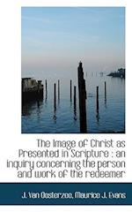 The Image of Christ as Presented in Scripture : an inquiry concerning the person and work of the red af Maurice J. Evans, J. Van Oosterzee