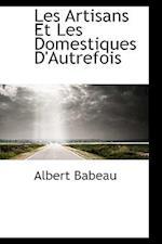Les Artisans Et Les Domestiques D'Autrefois af Albert Babeau