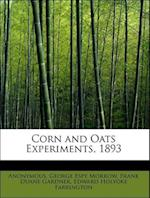 Corn and Oats Experiments, 1893 af Anonymous, Frank Duane Gardner, George Espy Morrow