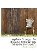Longfellow's Dichtungen. Ein Literarisches Zeitbild Aus Dem Geistesleben Nordamerika's af Alexander Baumgartner