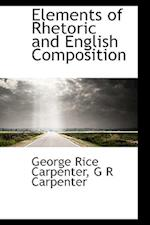 Elements of Rhetoric and English Composition af George Rice Carpenter, G. R. Carpenter