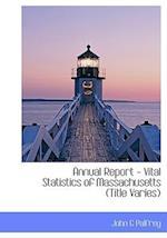 Annual Report - Vital Statistics of Massachusetts (Title Varies)
