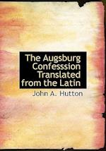 The Augsburg Confesssion Translated from the Latin
