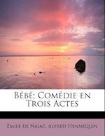 Bebe; Comedie En Trois Actes af Emile De Najac, Alfred Hennequin