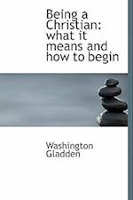 Being a Christian af Washington Gladden