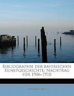 Bibliographie Der Bayerischen Kunstgeschichte; Nachtrag Fur 1906-1910 af Hermann Sepp