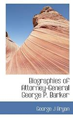 Biographies of Attorney-General George P. Barker af George J. Bryan