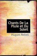 Chants de La Pluie Et Du Soleil af Hugues Rebell