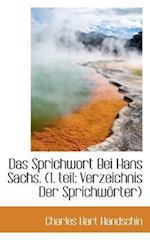 Das Sprichwort Bei Hans Sachs. (1. Teil af Charles Hart Handschin