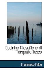 Dottrine Filosofiche Di Torquato Tasso af Francesco Falco