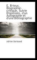 E. Brieux. Biographie-Critique, Suivie D'Opinions, D'Un Autographe Et D'Une Bibliographie af Adrien Bertrand
