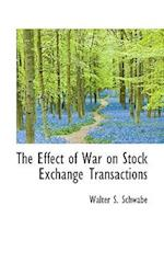 The Effect of War on Stock Exchange Transactions af Walter S. Schwabe