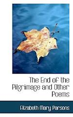 The End of the Pilgrimage and Other Poems af Elizabeth Mary Parsons