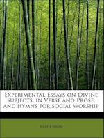 Experimental Essays on Divine Subjects, in Verse and Prose, and Hymns for Social Worship af Joseph Swain