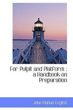For Pulpit and Platform : a Handbook on Preparation