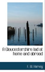 A Gloucestershire Lad at Home and Abroad af F. W. Harvey
