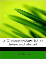 A Gloucestershire Lad at Home and Abroad