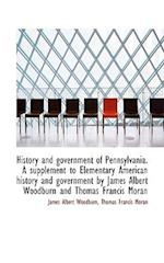 History and Government of Pennsylvania. a Supplement to Elementary American History and Government B