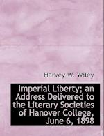 Imperial Liberty; An Address Delivered to the Literary Societies of Hanover College, June 6, 1898