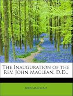 The Inauguration of the REV. John MacLean, D.D.,