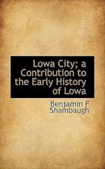 Lowa City; A Contribution to the Early History of Lowa