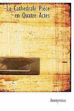La Cath Drale Pi Ce En Quatre Actes