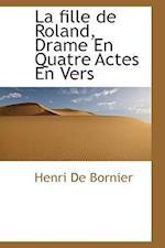 La Fille de Roland, Drame En Quatre Actes En Vers af Henri De Bornier