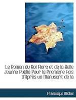 Le Roman Du Roi Flore Et de La Belle Jeanne Publi Pour La Premi Re Fois D'Apr S Un Manuscrit de La af Francisque Michel