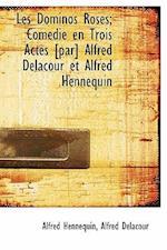 Les Dominos Roses; Com Die En Trois Actes [Par] Alfred Delacour Et Alfred Hennequin af Alfred Delacour, Alfred Hennequin