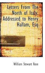 Letters from the North of Italy. Addressed to Henry Hallam, Esq af William Stewart Rose