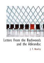 Letters from the Backwoods and the Adirondac af J. T. Headley