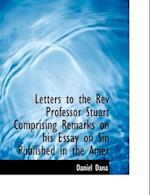 Letters to the REV Professor Stuart Comprising Remarks on His Essay on Sin Published in the Amer af Daniel Dana