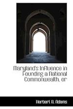 Maryland's Influence in Founding a National Commonwealth, or af Herbert B. Adams