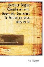 Monsieur Scapin; Com Die En Vers. Nouv. D., Contenant La Version En Deux Actes Et La af Jean Richepin