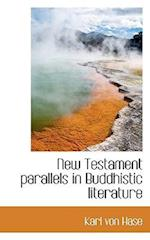 New Testament Parallels in Buddhistic Literature af Karl Von Hase