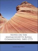 Notes on the Massachusetts Royal Commissions, 1681-1775 af Albert Matthews