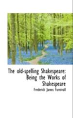 The Old-Spelling Shakespeare af Frederick James Furnivall