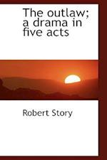 The Outlaw; A Drama in Five Acts af Robert Story