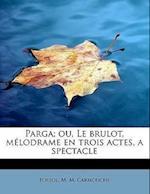 Parga; Ou, Le Brulot, Melodrame En Trois Actes, a Spectacle af M. M. Carmouche, Poujol