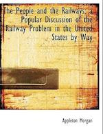 The People and the Railways; A Popular Discussion of the Railway Problem in the United States by Way af Appleton Morgan