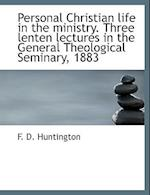 Personal Christian Life in the Ministry. Three Lenten Lectures in the General Theological Seminary, af Frederic Dan Huntington