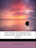 The Piper of Hamelin a Fantastic Opera in Two Acts