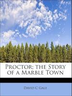 Proctor; The Story of a Marble Town af David C. Gale