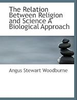 The Relation Between Religion and Science a Biological Approach af Angus Stewart Woodburne