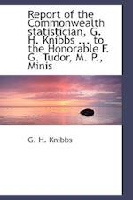 Report of the Commonwealth statistician, G. H. Knibbs ... to the Honorable F. G. Tudor, M. P., Minis