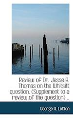 Review of Dr. Jesse B. Thomas on the Whitsitt Question. (Supplement to a Review of the Question) .. af George a. Lofton