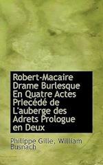 Robert-Macaire Drame Burlesque En Quatre Actes Priec D de L'Auberge Des Adrets Prologue En Deux af Philippe Gille, William Busnach